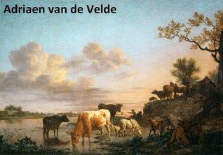35 Color Paintings of Adriaen van de Velde - Dutch Animal and Landscape Painter (November 30, 1636 - January 21, 1672)  by  Jacek Michalak