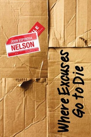 Where Excuses Go to Die  by  John Espinosa Nelson