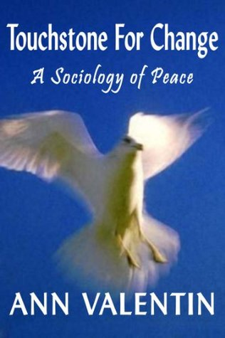 Touchstone For Change: A Sociology of Peace  by  Ann Valentin