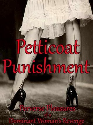 Petticoat Punishment - Perverse Pleasures of a Dominant Womans Revenge (Femdom Fiction Books of Female Domination and Male Submissive) Julian Robinson
