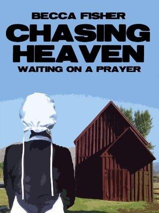 Chasing Heaven: Waiting On A Prayer Becca Fisher