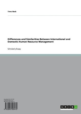 Differences and Similarities Between International and Domestic Human Resource Management Timo Beck
