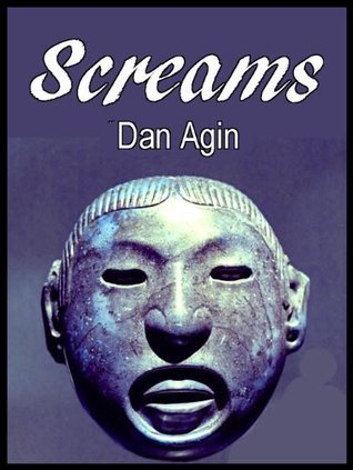 Screams: An Essay on Human Violence  by  Dan Agin
