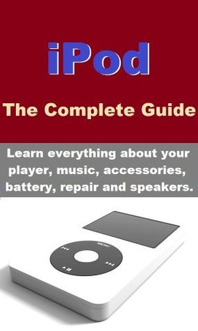 iPod - Learn everything about your player, music, accessories, battery, repair and speakers.  by  Neil Shelton