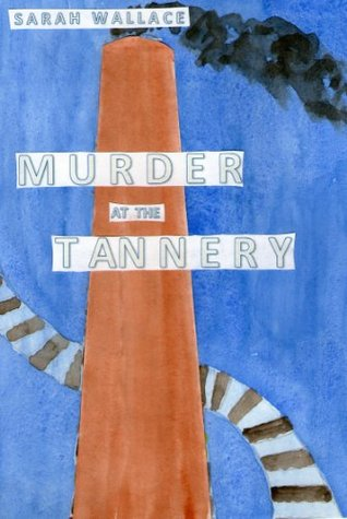 Murder at the Tannery  by  Sarah  Wallace
