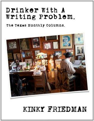 Drinker With a Writing Problem  by  Kinky Friedman