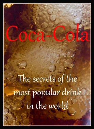 Coca-Cola. The secrets of most popular drink in the world Dr. Vincent H.