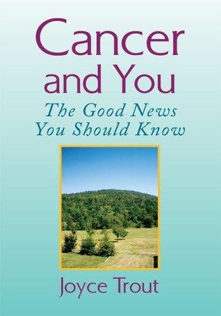 Cancer and You : The Good News You Should Know Joyce Trout