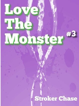 Love the Monster: Tentacle Sex (#3)  by  Stroker Chase