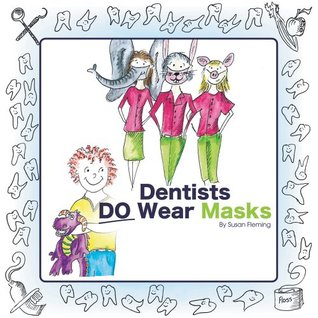 Dentists Do Wear Masks  by  Susan Fleming