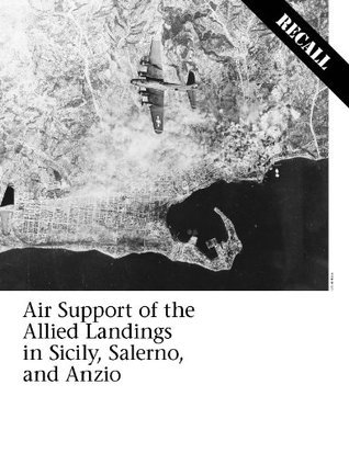 Air Support of the Allied Landings in Sicily, Salerno, and Anzio  by  National Defense University