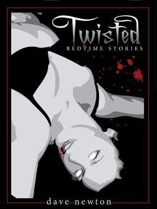 Twisted Bedtime Stories  by  Dave Newton