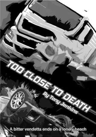 Too Close To Death  by  Tony Jenkins