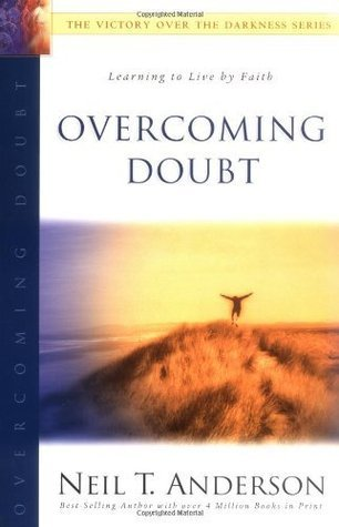 Overcoming Doubt: The Victory Over the Darkness Series: Learning to Live Faith by Neil T. Anderson