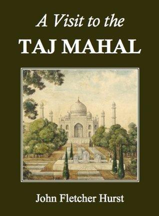 A Visit to the Taj Mahal (Annotated) John Fletcher Hurst