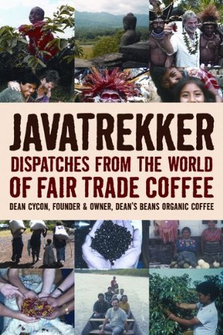 Javatrekker: Dispatches from the World of Fair Trade Coffee  by  Dean Cycon