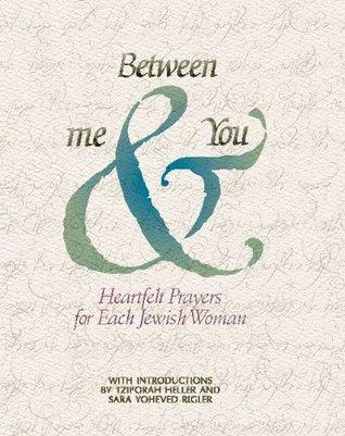 BETWEEN ME & YOU: Heartfelt Prayers for Each Jewish Woman Rav Noson of Breslov