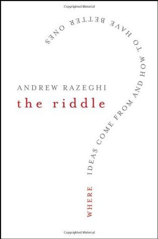 The Riddle: Where Ideas Come From and How to Have Better Ones Andrew Razeghi