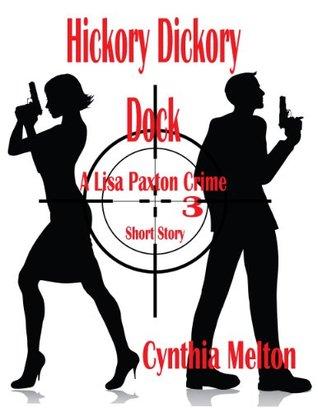HICKORY DICKORY DOCK (Lisa Paxton Crime Short Story #3)  by  Cynthia Melton
