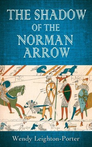 The Shadow of the Norman Arrow  by  Wendy Leighton-Porter