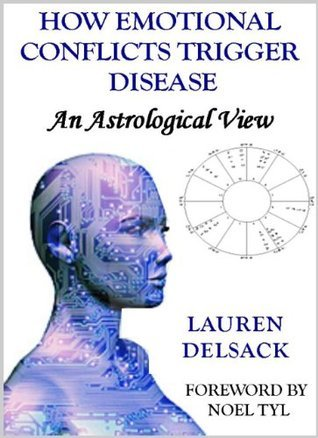 How Emotional Conflicts Trigger Disease: An Astrological View Lauren Delsack