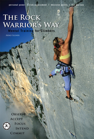 The Rock Warriors Way: Mental Training For Climbers  by  Arno Ilgner