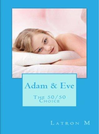 Adam & Eve: The 50/50 Choice Latron M