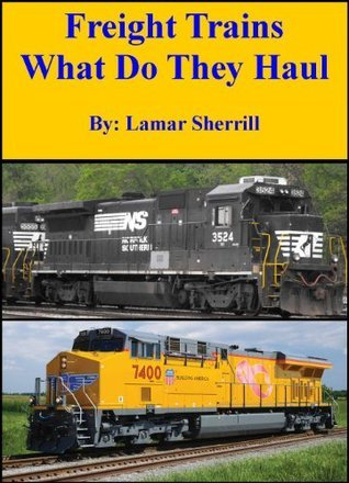 Freight Trains  What Do They Haul Lamar Sherrill