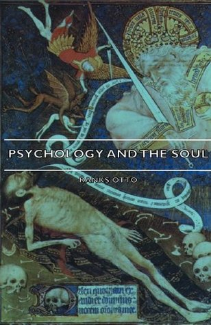 Psychology & the Soul: A Study of the Origin, Conceptual Evolution & Nature of the Soul  by  Otto Rank