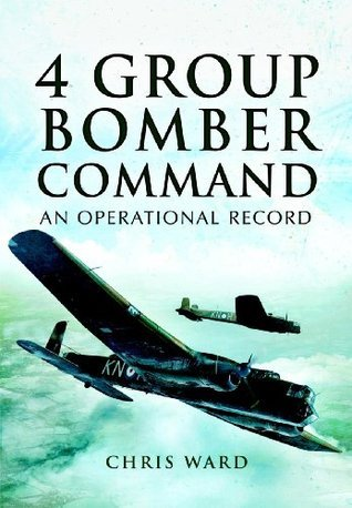 4 Group Bomber Command: An Operational Record Chris Ward