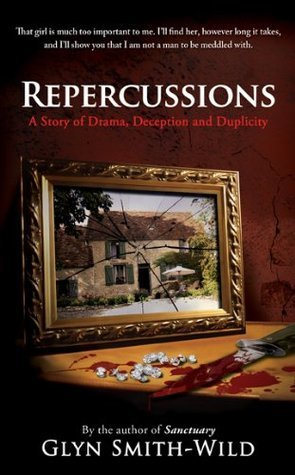 Repercussions: A story of Drama, Deception and Duplicity Glyn Smith-Wild