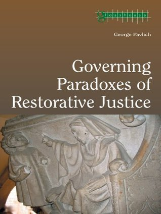 Governing Paradoxes of Restorative Justice (Criminology)  by  George Pavlich
