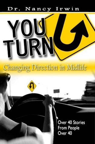 YOU-TURN: CHANGING DIRECTION IN MIDLIFE: Over 40 Stories of People Over 40 Nancy B. Irwin
