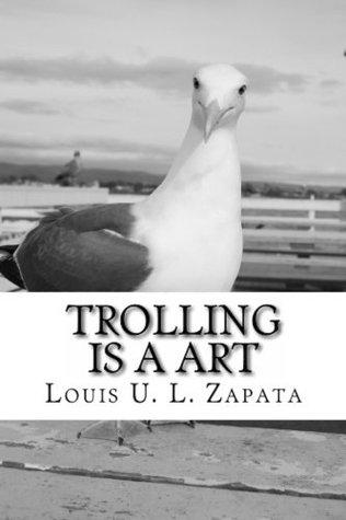 Trolling is a Art Louis U.L. Zapata