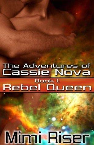 Rebel Queen (The Adventures of Cassie Nova, #1) Mimi Riser