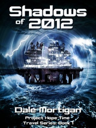 Shadows of 2012 - Time Travel Short Story Series: Book 1  by  Dale Mortigan