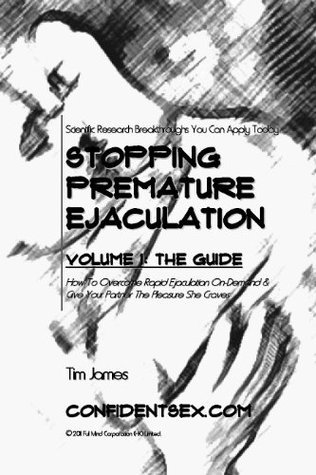 Stopping Premature Ejaculation: Volume 1 The Guide  by  Tim James
