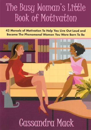 The Busy Womans Little Book of Motivation  by  Cassandra Mack