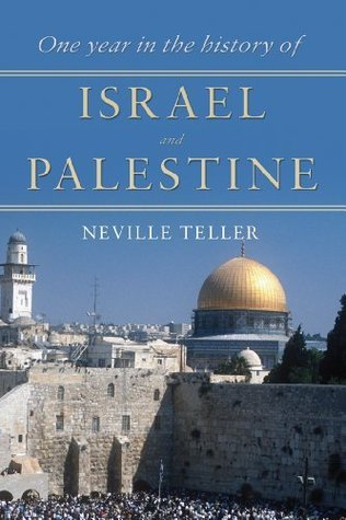 One Year in the History of Israel and Palestine  by  Neville Teller