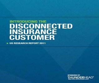 Thunderhead.com: Introducing the Disconnected Insurance Customer  by  Anthony Terrafirma