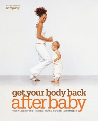 Get Your Body Back After Baby FitPregnancy