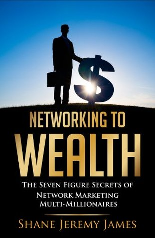 Networking to Wealth Shane Jeremy James