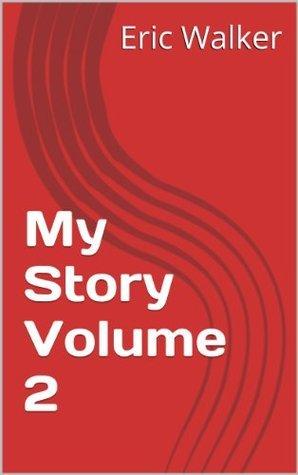 My Story Volume 2 Eric Walker