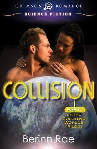 Collision: Part 1 of the Colliding Worlds Trilogy Berinn Rae
