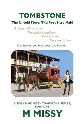 TOMBSTONE: The Untold Story, The First Sissy Maid  by  M Missy