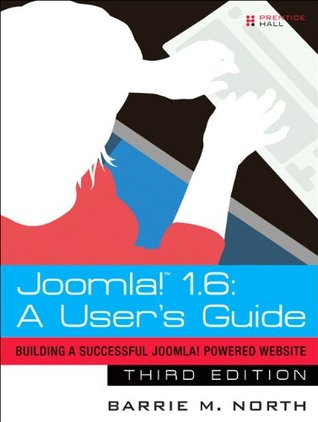 Joomla! 1.6: A Users Guide: Building a Successful Joomla! Powered Website (3rd Edition)  by  Barrie M. North