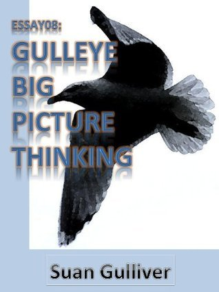 Essay08: Gulleye Big Picture Thinking Suan Gulliver