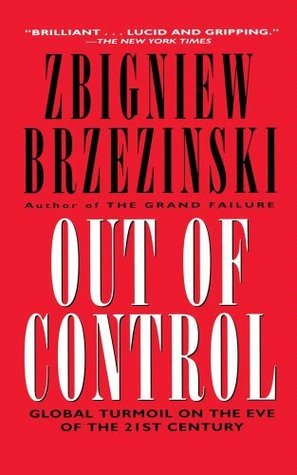 Out of Control: Global Turmoil on the Eve of the 21st Century  by  Zbigniew Brzeziński