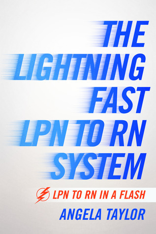 The Lightening Fast LPN to RN System: LPN to RN in a Flash  by  Angela Taylor