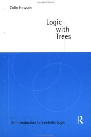 Logic with Trees: Introduction to Symbolic Logic Colin Howson